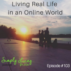 Living Real Life in an Online World • Ep 103