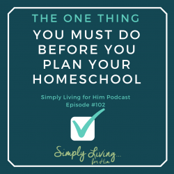 The One Thing You Must Do Before You Plan Your Homeschool Year• Podcast Ep 102