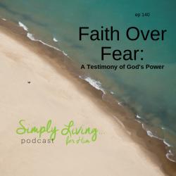 Faith Over Fear: A Testimony of God's Power • ep 140