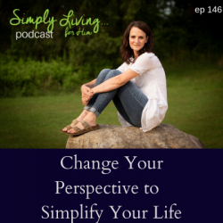 Change Your Perspective to Simplify Your Life• ep 146