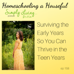 Homeschooling (and Raising!) a Houseful: How to Survive the Early Years and Thrive in the Teen Years