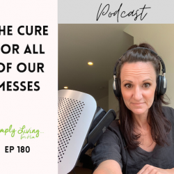 The Cure for Our Messes// ep 180
